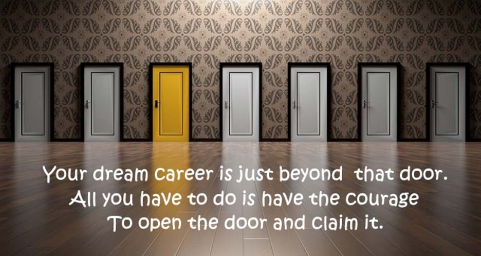 A room with seven doors, one of which is bright yellow, with the following text superimposted: Your dream career is just behond that door. All you have to do is have the courage to open the door and claim it.